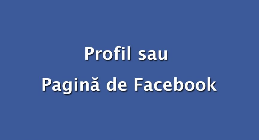 Profil sau pagina de Facebook